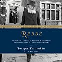 Rebbe: The Life and Teachings of Menachem M. Schneerson, the Most Influential Rabbi in Modern History (       UNABRIDGED) by Joseph Telushkin Narrated by To Be Announced