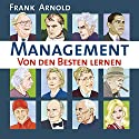 Management. Von den Besten lernen Hörbuch von Frank Arnold Gesprochen von: Frank Arnold, Andreas Herrler