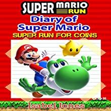 Super Mario Run: Diary of Super Mario: Super Run for Coins! Audiobook by Isabel Jones Narrated by Andrew Coleburn