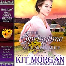 The Springtime Mail Order Bride: Holiday Mail Order Brides, Book Five (       UNABRIDGED) by Kit Morgan Narrated by Michael Rahhal