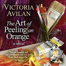 The Art of Peeling an Orange   Livre audio Auteur(s) : Victoria Avilan Narrateur(s) : Christine Williams