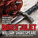 Romeo and Juliet: A BBC Radio 3 full-cast dramatisation  by William Shakespeare Narrated by  full cast, Trystan Gravelle, Vanessa Kirby