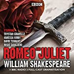 Romeo and Juliet: A BBC Radio 3 full-cast dramatisation | William Shakespeare