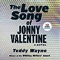 The Love Song of Jonny Valentine: A Novel Audiobook by Teddy Wayne Narrated by Kirby Heyborne