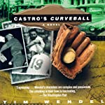 Castro's Curveball | Tim Wendel