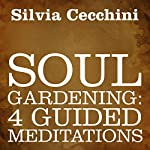 Soul Gardening: 4 Guided Meditations | Silvia Cecchini