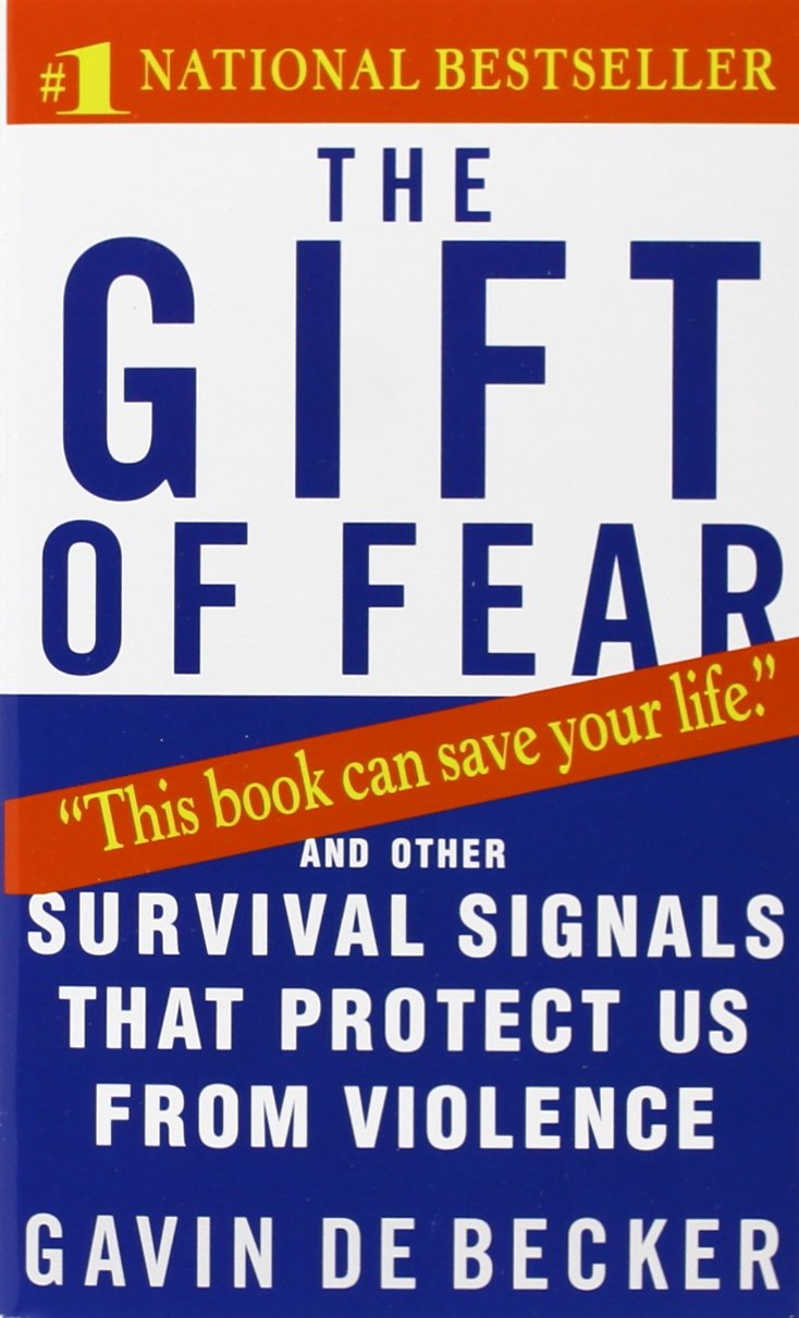 The Gift of Fear and Other Survival Signals that Protect Us From Violence - Gavin de Becker