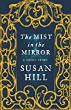 The Mist In The Mirror by Hill, Susan (2012) Hardcover Susan Hill
