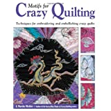Motifs for Crazy Quilting: Techniques for Embroidering and Embellishing Crazy Quilts ~ J. Marsha Michler