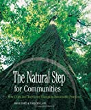 The Natural Step for Communities: How Cities and Towns can Change to Sustainable Practices
