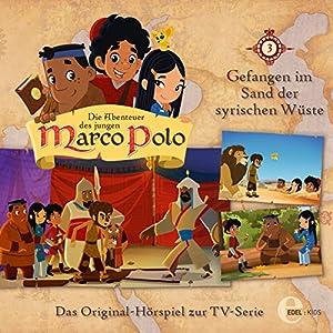 Gefangen im Sand der syrischen Wüste (Die Abenteuer des jungen Marco Polo 3) Hörspiel