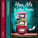 You, Me and Other People Audiobook by Fionnuala Kearney Narrated by Penelope Rawlins, Kris Milnes