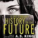 Glory O'Brien's History of the Future (       UNABRIDGED) by A. S. King Narrated by Christine Lakin