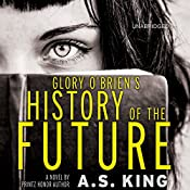 Glory O'Brien's History of the Future | [A. S. King]