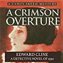 A Crimson Overture: A Detective Novel of 1930: The Cyrus Skeen Detective Series, Volume 5 (       UNABRIDGED) by Edward Cline Narrated by Gregg A. Rizzo