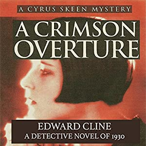 A Crimson Overture: A Detective Novel of 1930: The Cyrus Skeen Detective Series, Volume 5 | [Edward Cline]