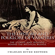 The History and Folklore of Vampires: The Stories and Legends Behind the Mythical Beings (       UNABRIDGED) by Charles River Editors Narrated by Jack Chekijian