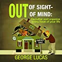 Out of Sight - Out of Mind: Declutter and Organize Every Facet of Your Life Audiobook by George Lucas Narrated by Jim D Johnston