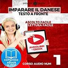 Imparare il danese - Lettura facile | Ascolto facile - Testo a fronte: Imparare il danese - Danese corso audio, Volume 1 [Learn Danish - Danish Audio Course, Volume 1] Audiobook by  Polyglot Planet Narrated by Marcus Jeppesen, Elisa Schiroli