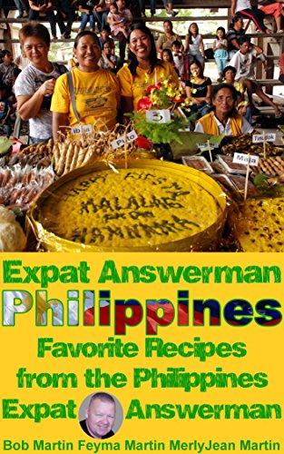 Bob Martin - Expat Answerman: Favorite Recipes from the Philippines (Philippine Recipes Book 1) (English Edition)