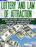 Lottery and Law Of Attraction Secret Lottery Strategies and Systems to Effortlessly Manifest Abundance!