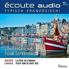 Écoute audio - 3 destinations pour septembre. 9/2015: Französisch lernen Audio - 3 Reiseziele für September (       ungekürzt) von div. Gesprochen von: div.