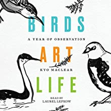 Birds Art Life: A Year of Observation Audiobook by Kyo Maclear Narrated by Laurel Lefkow