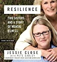 Resilience: Two Sisters and a Story of Mental Illness (       UNABRIDGED) by Jessie Close, Pete Earley Narrated by Jessie Close