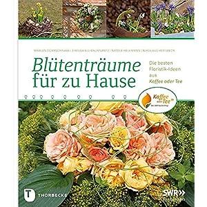Blütenträume für zu Hause - Die besten Floristikideen aus Kaffee oder Tee