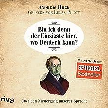 Bin ich denn der Einzigste hier, wo Deutsch kann?: Über den Niedergang unserer Sprache (       gekürzt) von Andreas Hock Gesprochen von: Lukas Piloty