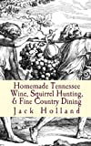 Homemade Tennessee Wine, Squirrel Hunting, & Fine Country Dining (1452804257) by Holland, Jack