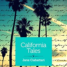 California Tales: Three Short Stories (       UNABRIDGED) by Jane Ciabattari Narrated by Holly B. Kayser