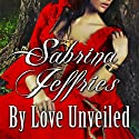By Love Unveiled Audiobook by Sabrina Jeffries Narrated by Corrie James