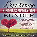 Loving Kindness Meditation Bundle: Guided Meditations to Increase Your Happiness and Experience Loving Kindness with Relaxation Techniques and Guided Imagery |  Meditation Techniques