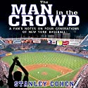 The Man in the Crowd: A Fan's Notes on Four Generations of New York Baseball Audiobook by Stanley Cohen Narrated by Daniel Wallace