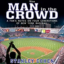 The Man in the Crowd: A Fan's Notes on Four Generations of New York Baseball (       UNABRIDGED) by Stanley Cohen Narrated by Daniel Wallace
