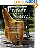 The Prayer Shawl Companion: 38 Knitted Designs to Embrace, Inspire, and Celebrate Life