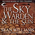 The Sky Warden & The Sun: Second Book of the Change Audiobook by Sean Williams Narrated by Eric Michael Summerer