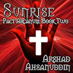 Sunrise: Pact Arcanum, Book 2 (       UNABRIDGED) by Arshad Ahsanuddin Narrated by David Stifel