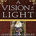 A Vision of Light: A Margaret of Ashbury Novel, Book 1 Audiobook by Judith Merkle Riley Narrated by Anne Flosnik