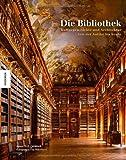 Die Bibliothek: Kulturgeschichte und Architektur von der Antike bis heute