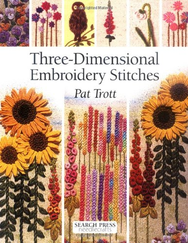 Three-Dimensional Embroidery Stitches (Needlecrafts Series)