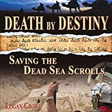 Death by Destiny: Saving the Dead Sea Scrolls (       UNABRIDGED) by Logan Crowe Narrated by Spencer Hawke