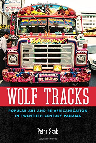 Wolf Tracks: Popular Art and Re-Africanization in Twentieth-Century Panama (Caribbean Studies Series)