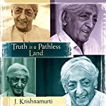 Truth Is a Pathless Land | J. Krishnamurti