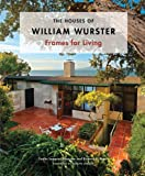 img - for The Houses of William Wurster: Frames for Living book / textbook / text book
