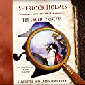 Sherlock Holmes and the Case of the Sword Princess: The Great Detective in Love, Book 1 (       UNABRIDGED) by Suzette Hollingsworth Narrated by Joel Froomkin