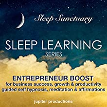 Entrepreneur Boost for Business Success, Growth, Productivity & Motivation: Sleep Learning, Guided Self Hypnosis, Meditation & Affirmations  by Jupiter Productions Narrated by Anna Thompson