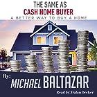 The Same as Cash Home Buyer: A Better Way to Buy a Home Hörbuch von Michael Baltazar Gesprochen von: Dalan Decker