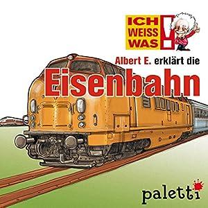 Albert E. erklärt die Eisenbahn (Ich weiß was) Hörbuch